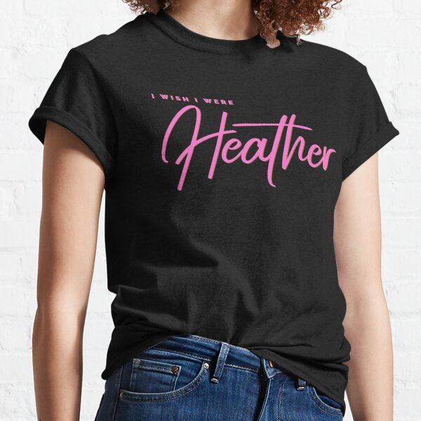 I wish I were Heather, Heather, I am Heather (Pink Text) Classic T-Shirt