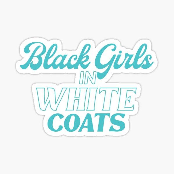 Black Girls in White Coats  Sticker
