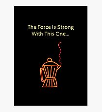 The Force Is Strong..Coffee! Photographic Print