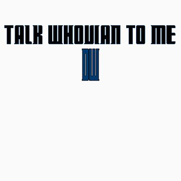 Talk Whovian to Me by DresdenRahl