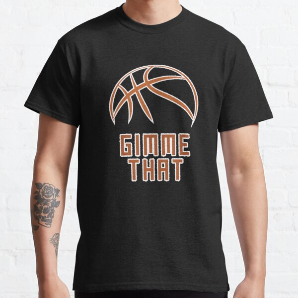 gimme that basketball Classic T-Shirt