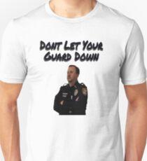 Dont let your guard down Unisex T-Shirt