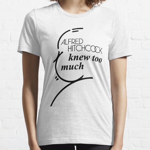 Alfred Hitchcock knew too much  Essential T-Shirt