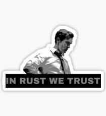 True Detective Rust - In Rust We Trust Sticker