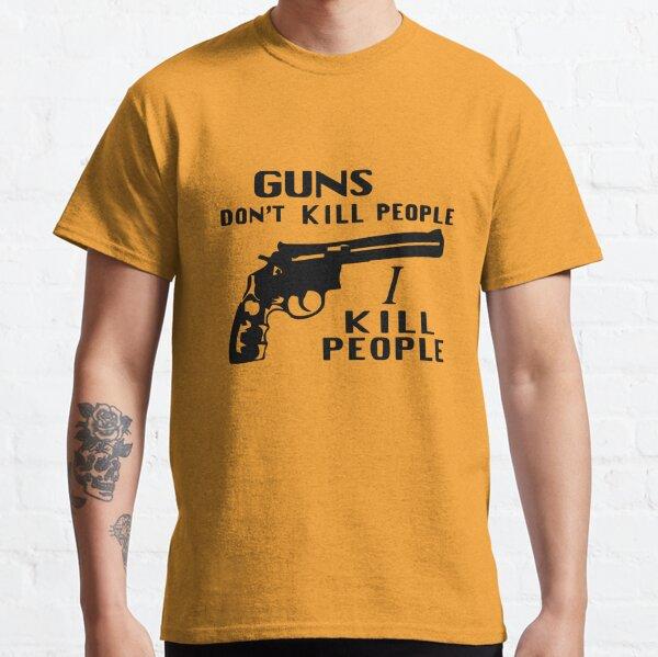 Guns Don't Kill People, I Kill People (As Worn By Richard Kiel, Happy Gilmore) Classic T-Shirt