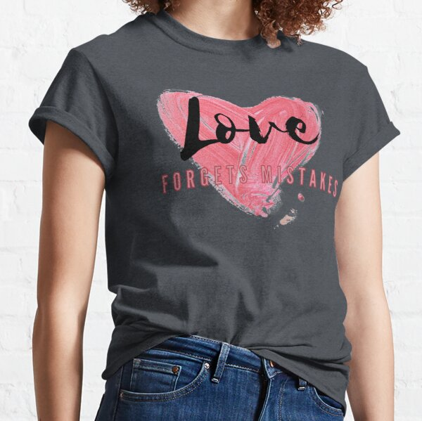 Love Forgets Mistakes Classic T-Shirt