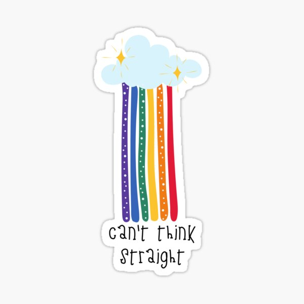 Can't Think Straight- Pride Collection Sticker