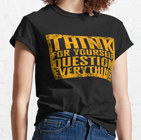 Piense por usted mismo, cuestione todo Camiseta clásica