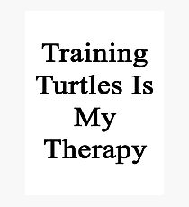 Training Turtles Is My Therapy  Photographic Print