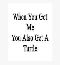 When You Get Me You Also Get A Turtle  Photographic Print