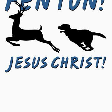 Fenton! Jesus Christ! by 8balltshirts