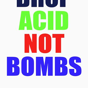 DROP ACID NOT BOMBS - BEZ by RudieSeventyOne