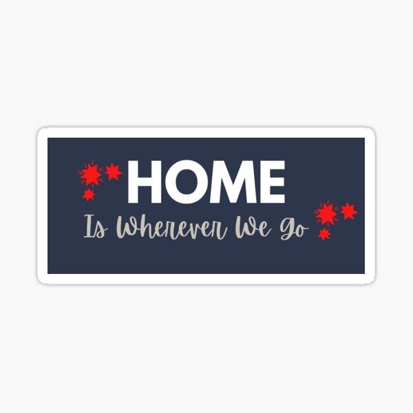Home Is Wherever We Go Sticker