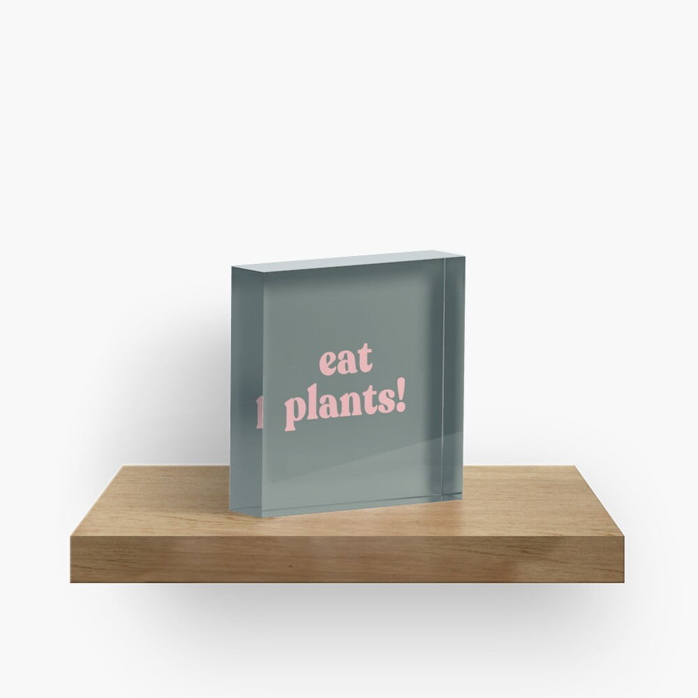 eat plants. Acrylic Block