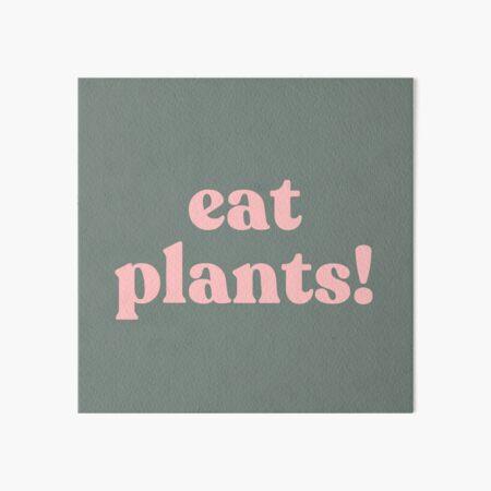 eat plants. Art Board Print