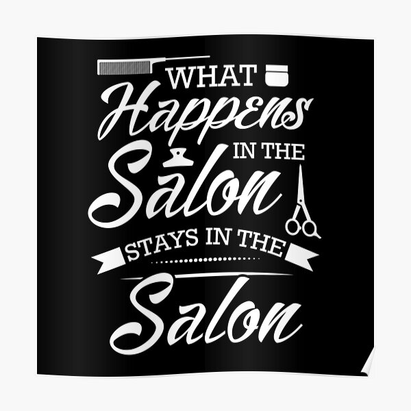WHAT HAPPENS IN THE SALON STAYS IN THE SALON Poster