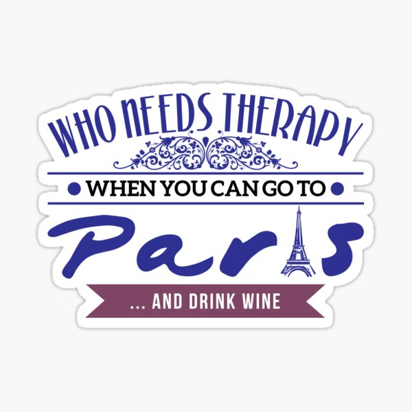 Who Needs Therapy When You Can Go To Paris Sticker