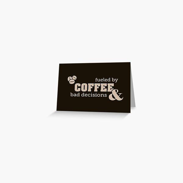 Coffee & Bad Decisions Greeting Card