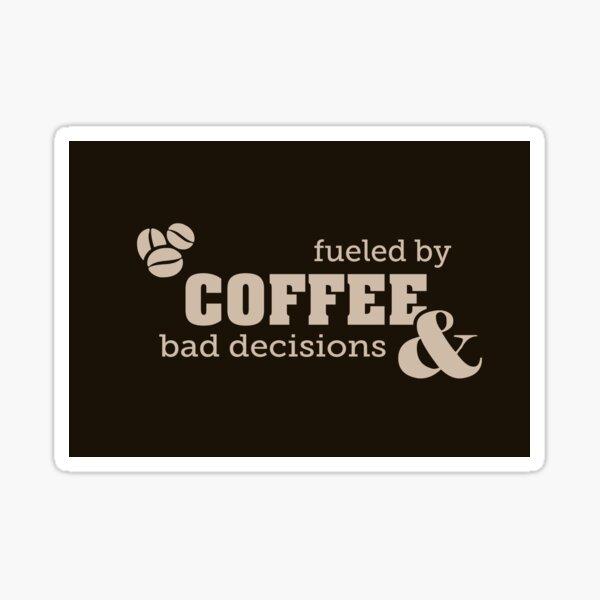 Coffee & Bad Decisions Sticker