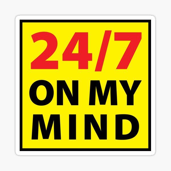 24/7 on my mind Sticker