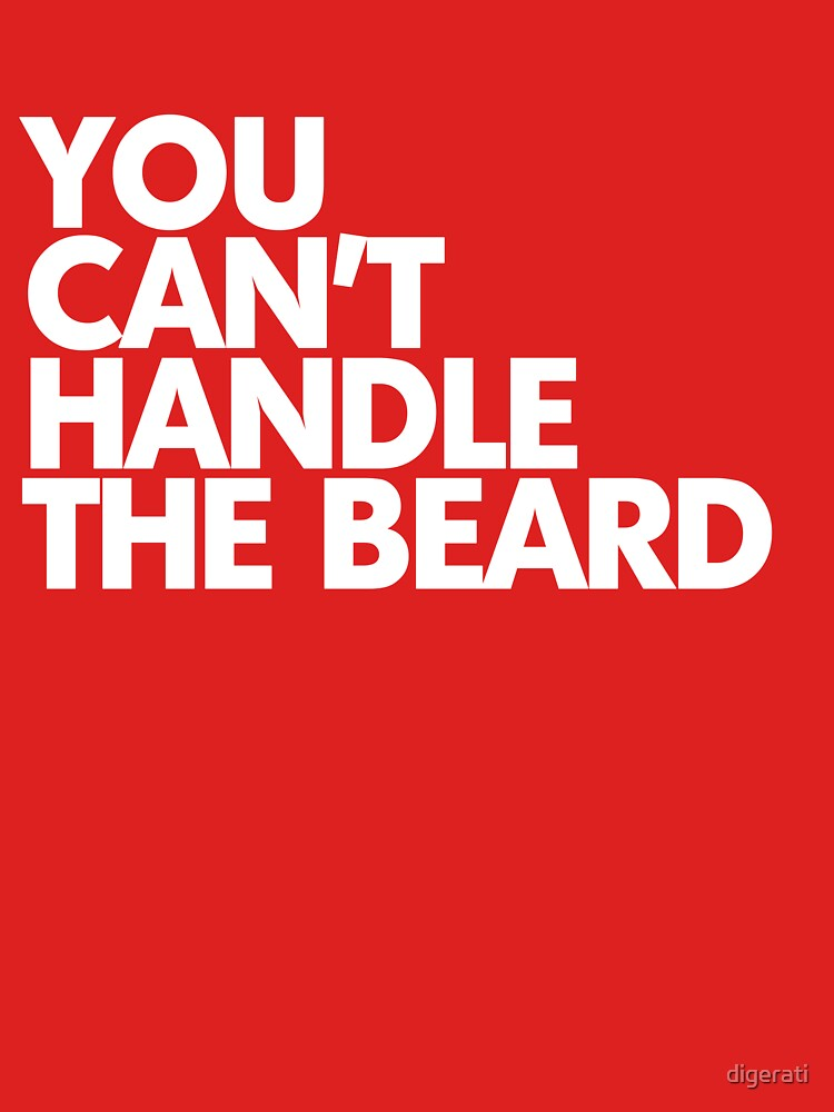 You can't handle the beard   Unisex T-Shirt