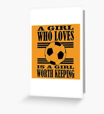 A girl who loves football is a girl worth keeping Greeting Card