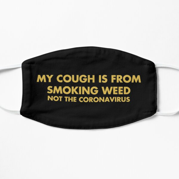My cough is from smoking weed not the coronavirus Mask
