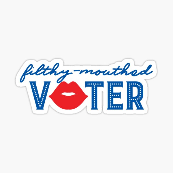 Filthy-Mouthed Voter Sticker