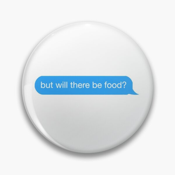 but will there be food? text Pin