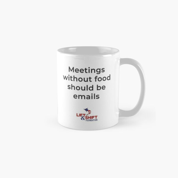 Meetings without food Classic Mug