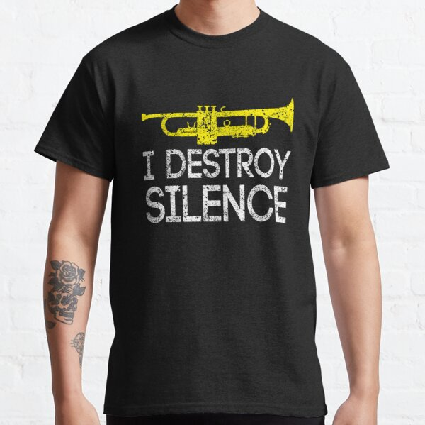 I Destroy Silence Trumpet Player Classic T-Shirt