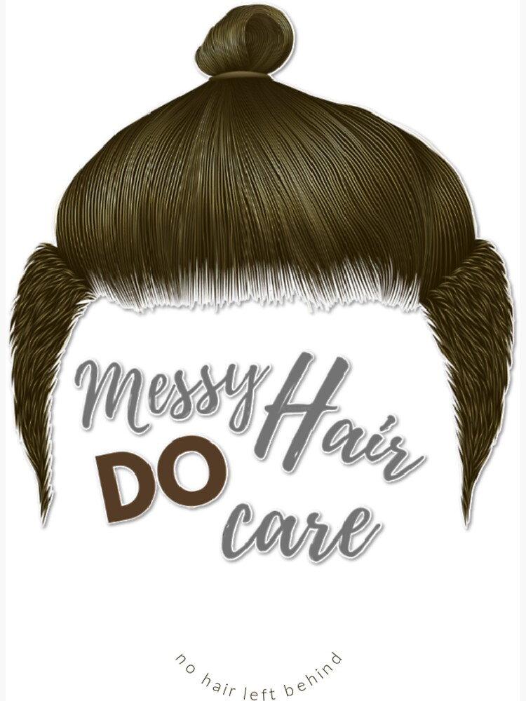 Messy Hair Do Care - Man Bun, No Hair Left Behind Cleaning Fun by SavvyCleaner