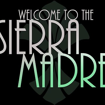Welcome to the Sierra Madre  by Ekalexander