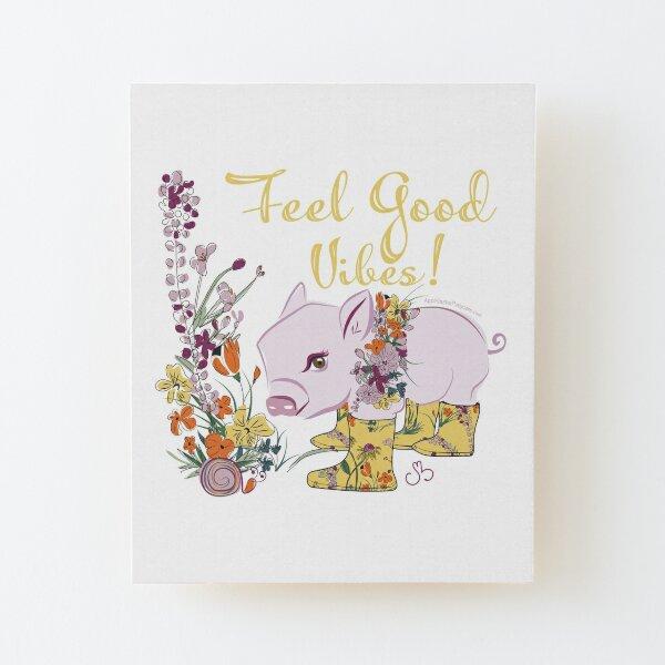 Feel Good Vibes! Wood Mounted Print