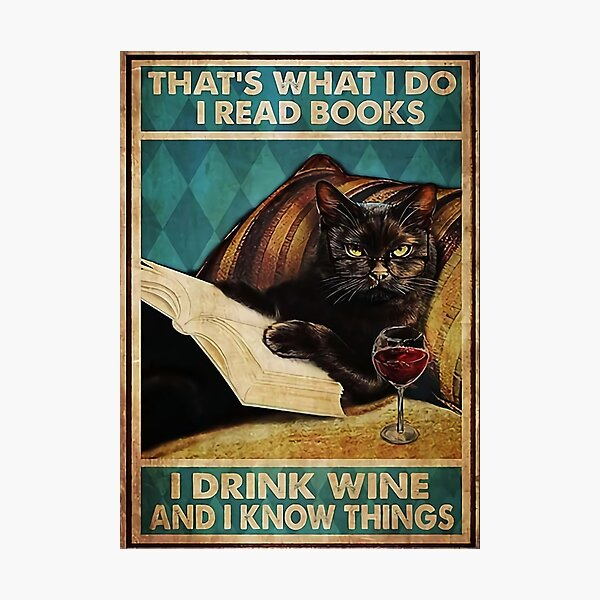 cat that's what i do i read books i drink wine and i know things Photographic Print