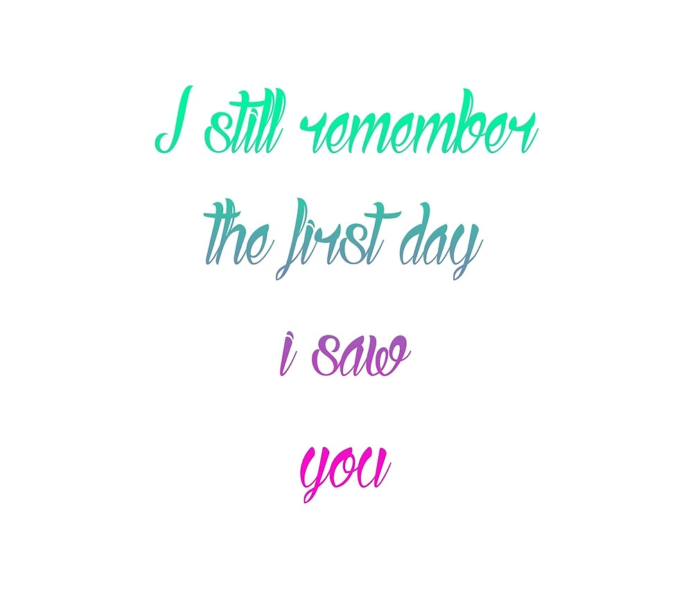 I Still Remember The First Day I Saw You by TheEnderGirl13