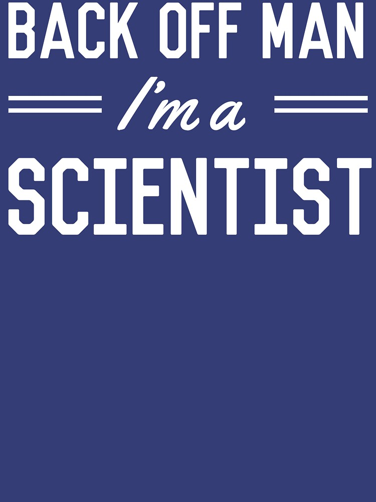 Back Off Man I'm a Scientist | Unisex T-Shirt