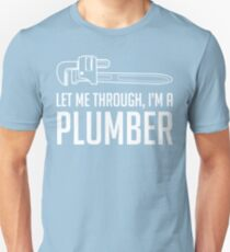 Let Me Through I'm A Plumber Unisex T-Shirt