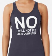 No I Will Not Fix Your Computer Women's Tank Top