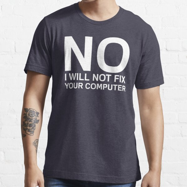 No, no arreglaré tu computadora Camiseta esencial