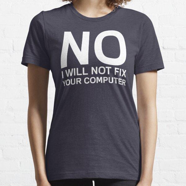 Non, je ne vais pas réparer votre ordinateur T-shirt essentiel