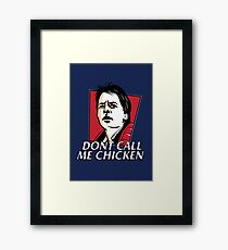 Don't call me chicken Framed Print