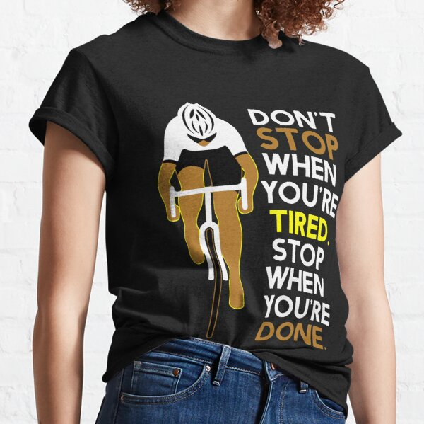 Cycling Don't stop when you're tired stop when you're done Classic T-Shirt