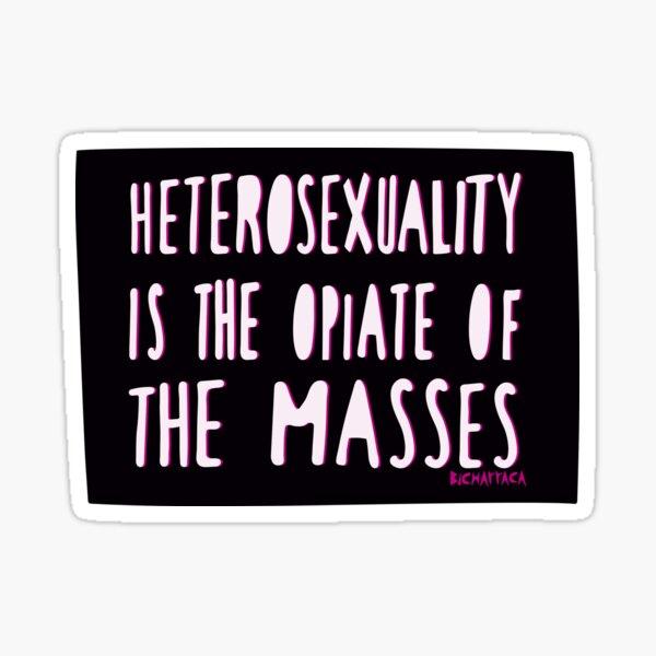 Heterosexuality is the opiate of the masses Sticker