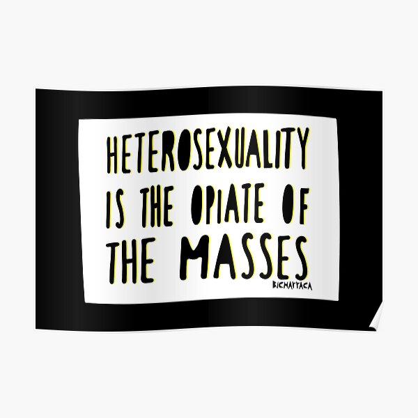 Heterosexuality is the opiate of the masses Poster