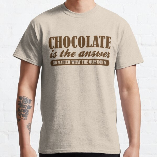 Chocolate Is The Answer Classic T-Shirt