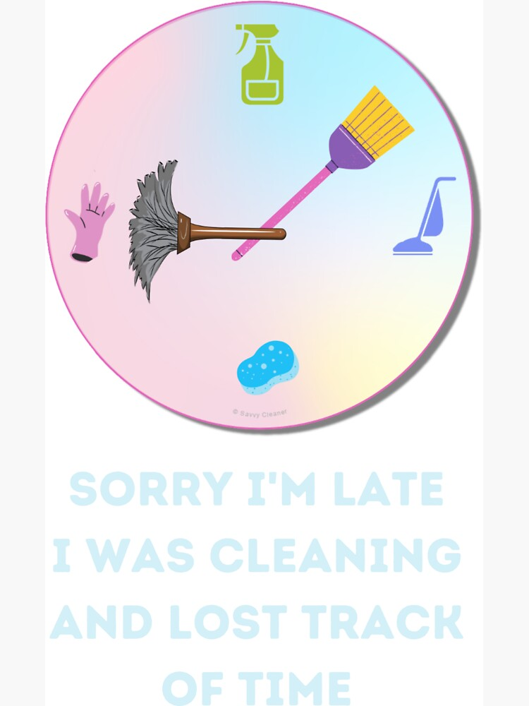 Sorry I'm Late, Funny Cleaning Shirt, Housekeeping Humor by SavvyCleaner