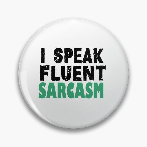 I Speak Fluent Sarcasm  Pin