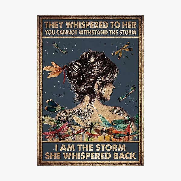 They Whisper To Her You Cannot Withstand The Storm Photographic Print
