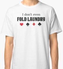 I Don't Even Fold Laundry Classic T-Shirt
